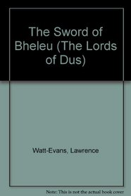 The Sword of Bheleu : Book 3 of the Lords of Dus