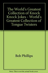The World's Greatest Collection of Knock Knock Jokes - World's Greatest Collection of Tongue Twisters