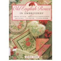Old English Roses in Embroidery: Cross Stitch, Freestyle Embroidery, Quilting, Cutwork, Canvaswork