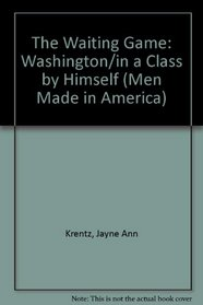 The Waiting Game: Washington  (In A Class By Himself )  (Men Made in America)