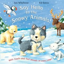 Say Hello to Snowy Animals!: Touch & Feel Animals on Every Page