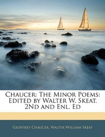 Chaucer: The Minor Poems: Edited by Walter W. Skeat. 2Nd and Enl. Ed