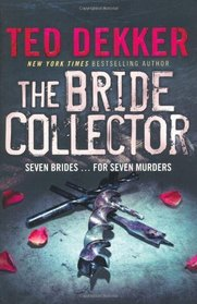 The Bride Collector. Ted Dekker