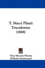 T. Macci Plauti Truculentus (1868) (Latin Edition)
