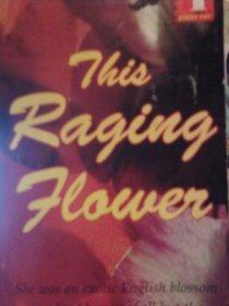 This Raging Flower