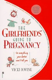 The Girlfriends' Guide to Pregnancy Or Everything Your Doctor Won't Tell You
