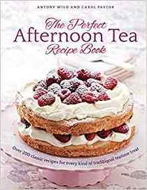 The Perfect Afternoon Tea Recipe Book: More Than 150 Classic Recipes For Every Kind Of Traditional Teatime Treat