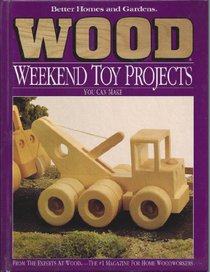 Better Homes and Gardens Wood Weekend Toy Projects You Can Make (Better Homes and Gardens Wood)