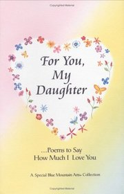 For You, My Daughter: Poems That Say How Much I Love You, a Special Blue Mountain Arts Collection (Family)