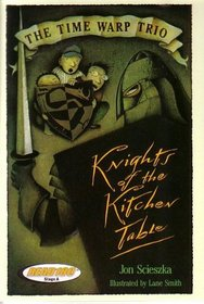 THE TIME WARP TRIO: KNIGHTS OF THE KITCHEN TABLE (SCHOLASTIC READ180 STAGE A, LEVEL 3)