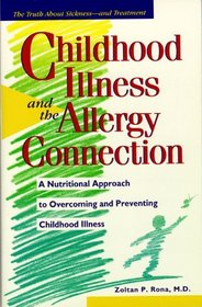 Childhood Illness and the Allergy Connection : A Nutritional Approach to Overcoming and Preventing Childhood Illness