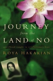Journey from the Land of No : A Girlhood Caught in Revolutionary Iran