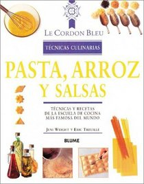Pasta, arroz y salsas: T�cnicas y recetas de la escuela de cocina m�s famosa del mundo (Le Cordon Bleu t�cnicas culinarias)