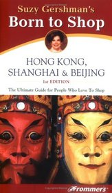 Frommer's Born To Shop: Hong Kong, Shanghai & Beijing