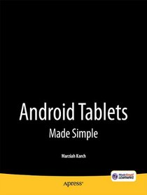Android Tablets Made Simple: For Motorola XOOM, Samsung Galaxy Tab, Asus, Toshiba and Other Tablets on 3G, 4G and WIFI