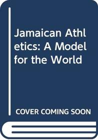 Jamaican Athletics: A Model for the World
