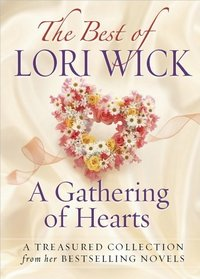 The Best of Lori Wick...A Gathering of Hearts: A Treasured Collection from Her Bestselling Novels