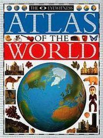Eyewitness Atlas of the World (Revised)