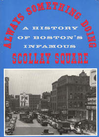 Always Something Doing: A History of Boston's Infamous Scollay Square