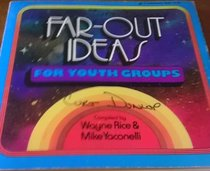 Far-Out Ideas for Youth Groups