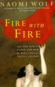 Fire with Fire: The New Female Power and How to Use It