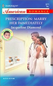Prescription: Marry Her Immediately   (Babies of Doctors Circle) (Harlequin American Romance, No 971)