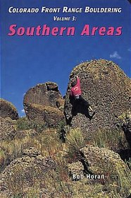 Colorado Front Range Bouldering Southern Areas, Vol. 3 (Regional Rock Climbing Series)