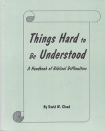 Things Hard to Be Understood: A Handbook of Biblical Difficulties