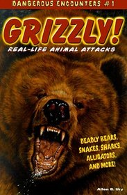 Grizzly: Real-Life Animal Attacks (Dangerous Encounters, No 1)