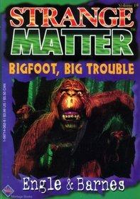 Bigfoot, Big Trouble (Strange Matter, No 19)