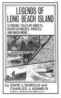 Legends of Long Beach Island: Stirring Tales of Ghosts, Haunted Houses, Pirates, and Much More