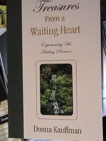 Treasures From a Waiting Heart ~ Experiencing His Healing Presence
