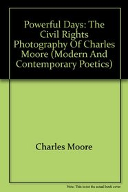 Powerful Days: Civil Rights Photography Charles Moore (Modern and Contemporary Poetics)