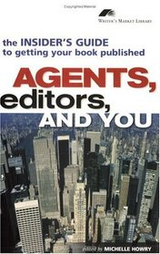 Agents, Editors and You: The Insider's Guide to Getting Your Book Published (Writers Market Library)