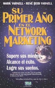 Su Primer Ano en el Network Marketing: !Supere Sus Miedos, Alcance el Exito, y Logre Sus Suenos!