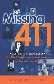 Missing 411- Eastern United States: Unexplained disappearances of North Americans that have never been solved (Volume 1)