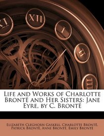 Life and Works of Charlotte Bront� and Her Sisters: Jane Eyre, by C. Bront�