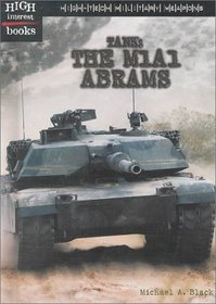 Tank: The M1A1 Abrams (High-Tech Military Weapons)