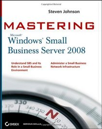 Mastering Microsoft Windows Small Business Server 2008