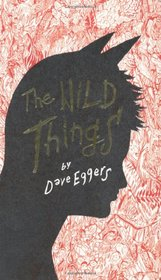 The Wild Things: A Novel. by Dave Eggers