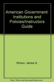 American Government: Institutions and Policies/Instructors Guide