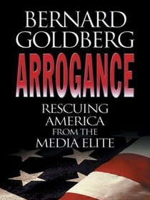 Arrogance: Rescuing America from the Media Elite (Large Print)