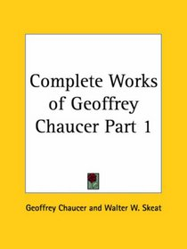 Complete Works of Geoffrey Chaucer, Part 1