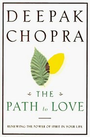 The Path to Love: Renewing the Power of Spirit in Your Life
