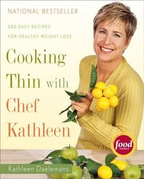 Cooking Thin with Chef Kathleen: 200 Easy Recipes for Healthy Weight Loss