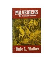 Mavericks: Ten Uncorralled Westerners