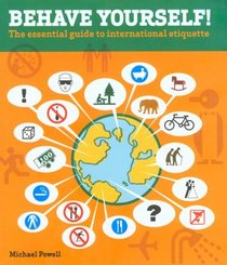 Behave Yourself! : The Essential Guide to International Etiquette (Insiders' Guide)