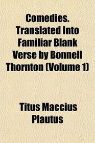Comedies. Translated Into Familiar Blank Verse by Bonnell Thornton (Volume 1)