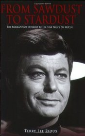 From Sawdust to Stardust : The Biography of DeForest Kelley, Star Trek's Dr. McCoy