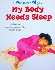 I Wonder Why My Body Needs Sleep
